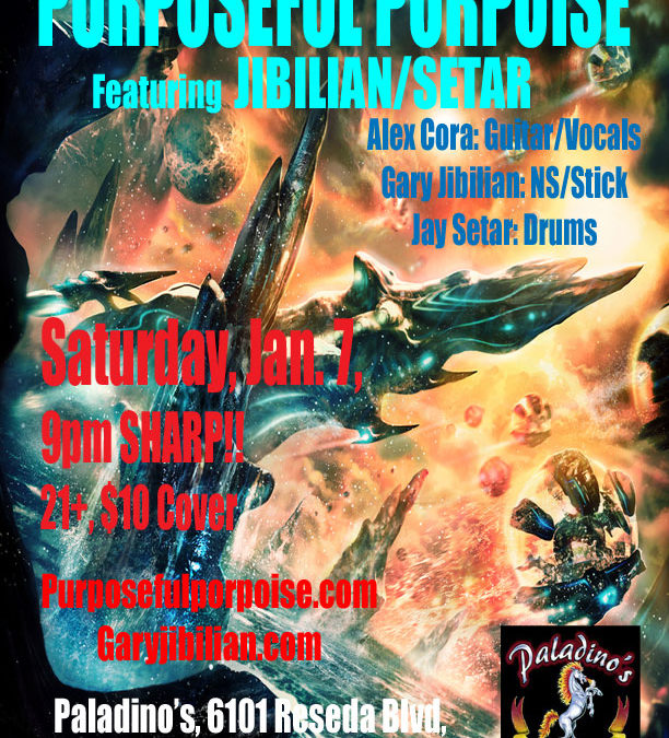 Saturday, Jan 7, 2017, 9pm – Paladino's, Tarzana, CA, Purposeful Porpoise Featuring JIBILIAN/SETAR!!